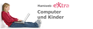 Mamiweb eXtra: Computer und Kinder